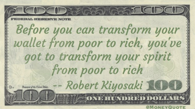 Before you can transform your wallet from poor to rich, you've got to transform your spirit to rich Quote