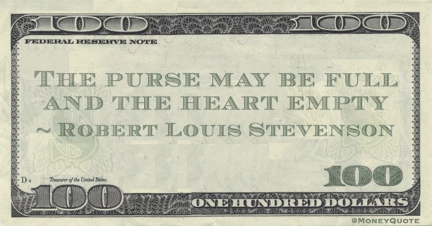 The purse may be full and the heart empty Quote