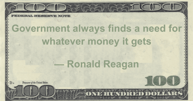 Government always finds a need for whatever money it gets Quote