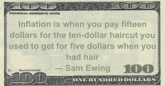 Inflation is when you pay fifteen dollars for the ten-dollar haircut you used to get for five dollars when you had hair Quote
