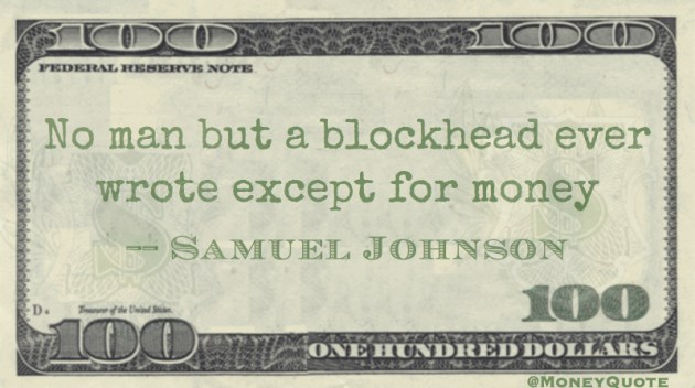 No man but  a blockhead ever wrote except for money Quote