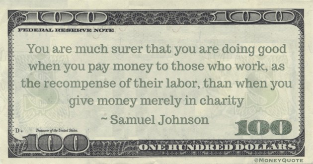 You are much surer that you are doing good when you pay money to those who work, as the recompense of their labor, than when you give money merely in charity Quote