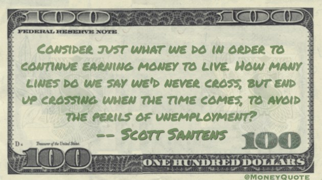 How many lines do we say we'd never cross, when the time comes, to avoid the perils of unemployment Quote