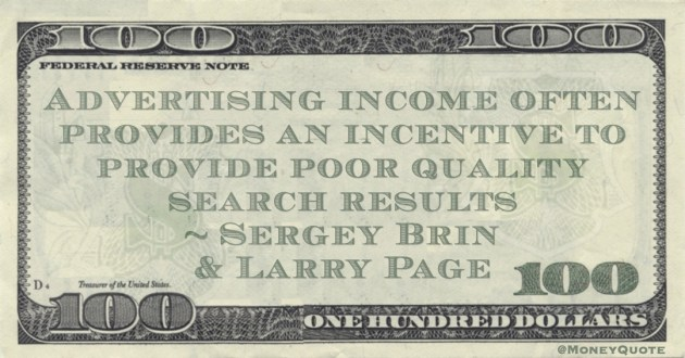 Advertising income often provides an incentive to provide poor quality search results Quote
