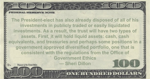 hold liquid assets: cash, cash equivalents, and treasuries and perhaps some positions in a government approved diversified portfolio, one that is consistent with the regulations from the Office of Government Ethics Quote