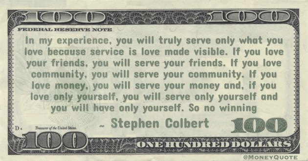 If you love money, you will serve your money and, if you love only yourself, you will serve only yourself Quote
