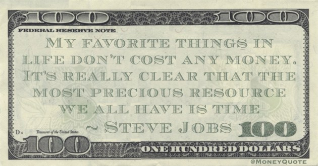 My favorite things in life don't cost any money. It's really clear that the most precious resource we all have is time Quote