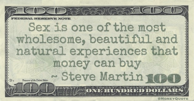 Sex is one of the most wholesome, beautiful and natural experiences that money can buy Quote