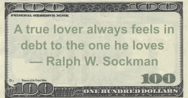 A true lover always feels in debt to the one he loves Quote