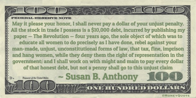 I shall work on with might and main to pay every dollar of that honest debt, but not a penny shall go to this unjust claim Quote
