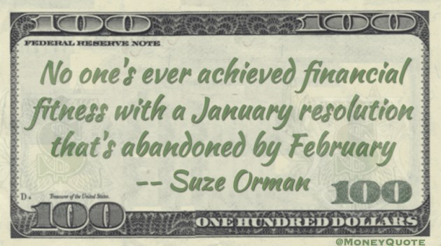 No one's ever achieved financial fitness with January resolution abandoned in February Quote