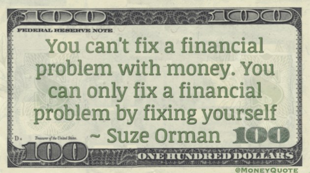 You can only Fix a Financial Problem by fixing yourself Quote