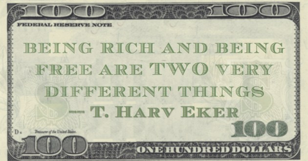achieve financial freedom you need to get rich first. This is not ALWAYS the case. In reality, being rich and being free are TWO very different things Quote