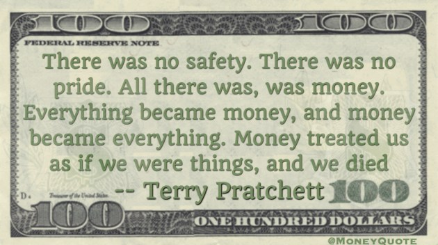 Everything became money and treated us as things and we died Quote