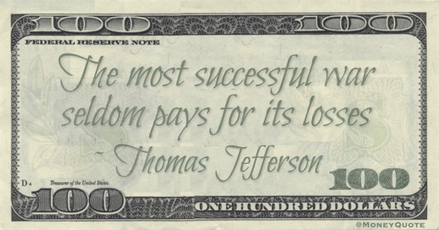 The most successful war seldom pays for its losses Quote
