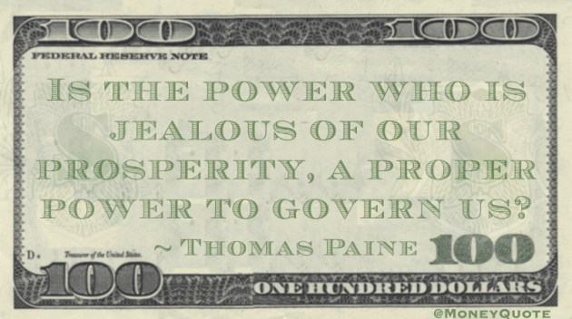 Is the power who is jealous of our prosperity, a proper power to govern us? Quote