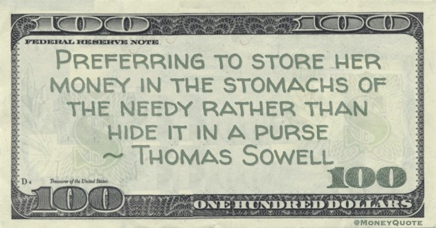 Preferring to store her money in the stomachs of the needy rather than hide it in a purse Quote