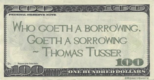 He who Goeth a borrowing, goeth a sorrowing Quote