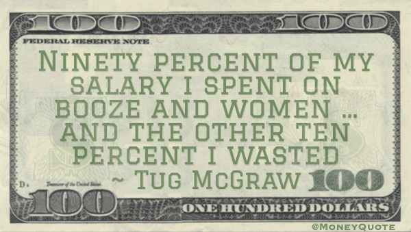 Tug McGraw Ninety Percent Spent 10 percent Wasted