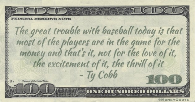players are in the game for the money and that's it, not for the love of it, the excitement of it, the thrill of it Quote