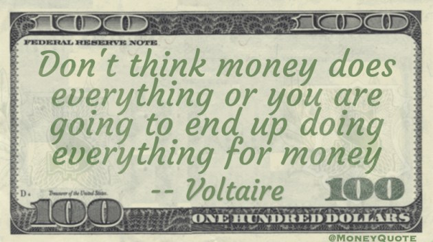 Don't think money does everything or you are going to end up doing everything for money Quote