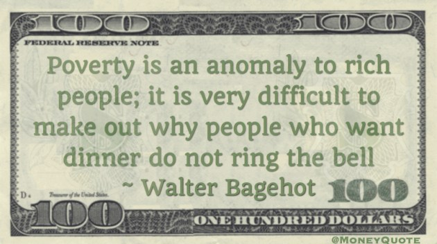 Poverty is an anomaly to rich people; why people who want dinner do not ring the bell Quote