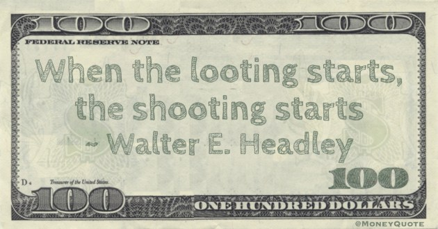 When the looting starts, the shooting starts Quote