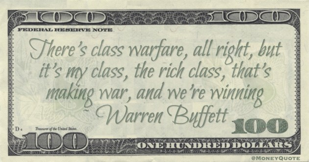There's class warfare, all right, but it's my class, the rich class, that's making war, and we're winning Quote
