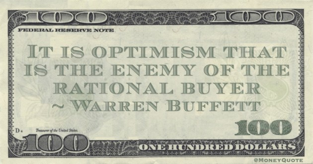 It is optimism that is the enemy of the rational buyer Quote