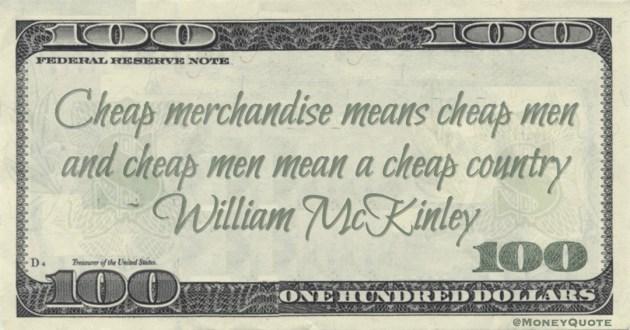 Cheap merchandise means cheap men and cheap men mean a cheap country Quote