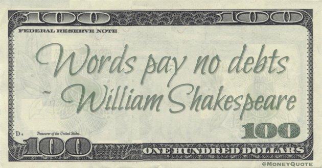 Words pay no debts Quote