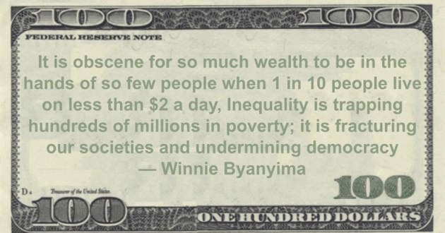 It is obscene for so much wealth to be in the hands of so few people when 1 in 10 people live on less than $2 a day, Inequality is trapping hundreds of millions in poverty Quote