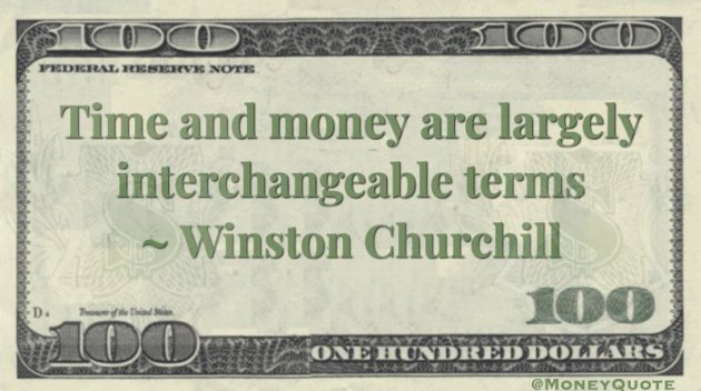 Time and money are largely interchangeable terms Quote
