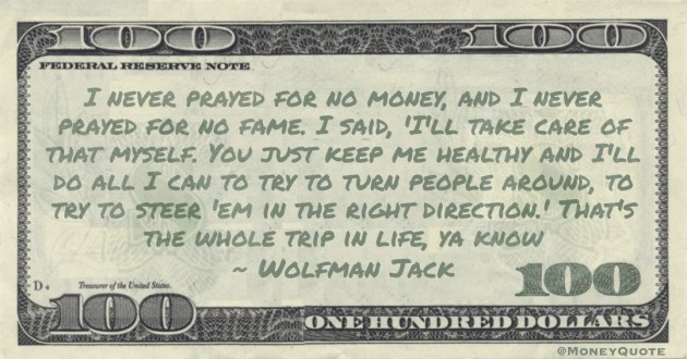 I never prayed for no money, and I never prayed for no fame. I said, 'I'll take care of that myself Quote