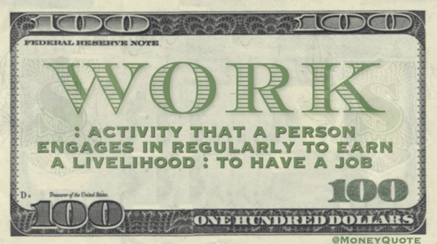 Activity that a person engages in regularly to earn a livelihood. To have a job