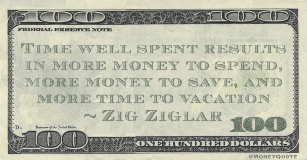 Time well spent results in more money to spend, more money to save, and more time to vacation Quote