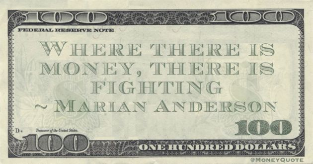 Where there is money, there is fighting Quote