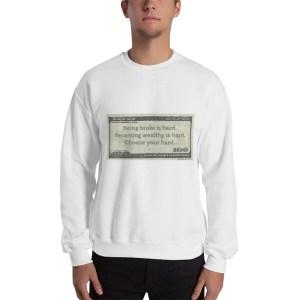 Being broke is hard. Becoming Wealthy is Hard. Choose Your Hard. sweatshirt