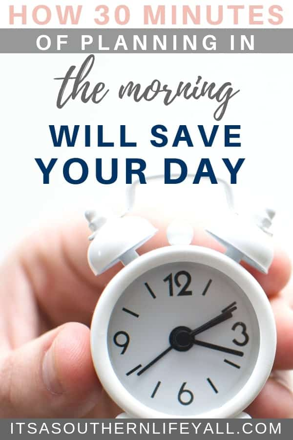 How 30 Minutes of planning in the morning will save your day