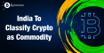 India to classify crypto as commodity