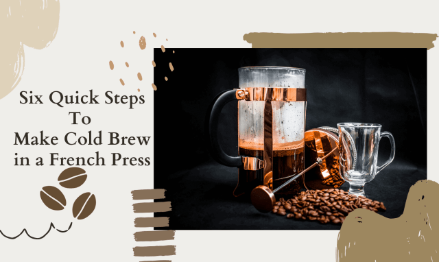 Six Quick Steps To Make Cold Brew in a French Press