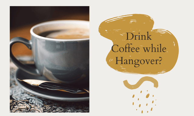 Drink Coffee while Hangover