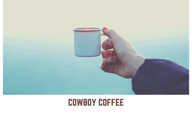 Prepare Cowboy Coffee