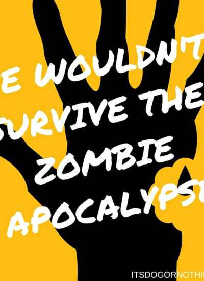 We Wouldn't Survive the Zombie Apocalypse