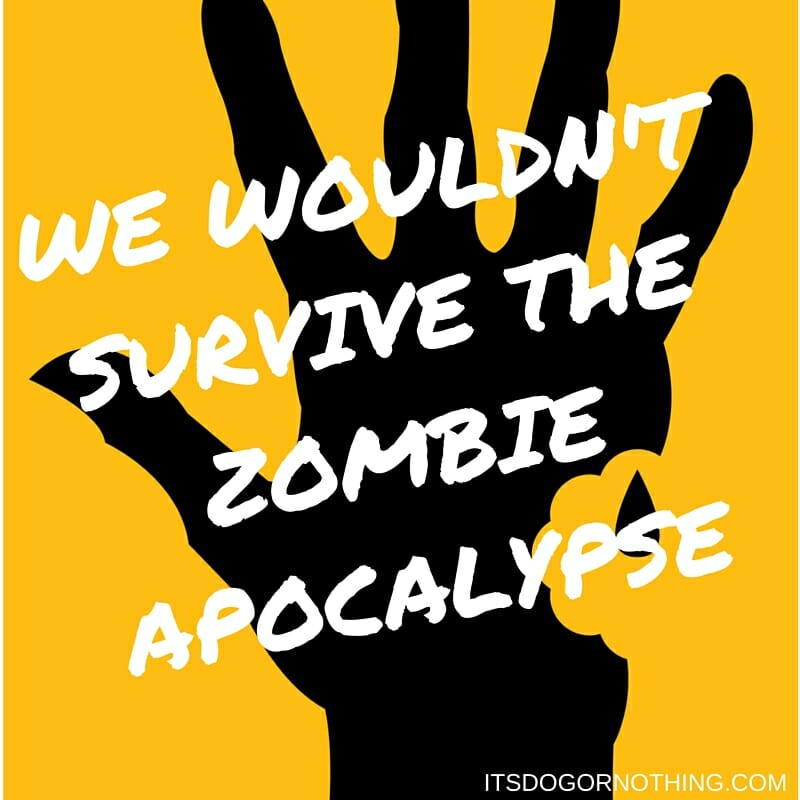Since starting The Walking Dead, we've been thinking about this a lot. Here's why we most definitely wouldn't survive the zombie apocalypse.