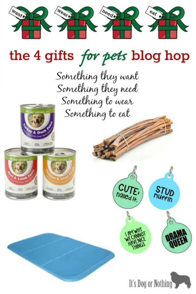 4 Gifts for Pets Blog Hop - Something they want, something they need, something they wear, something they eat.