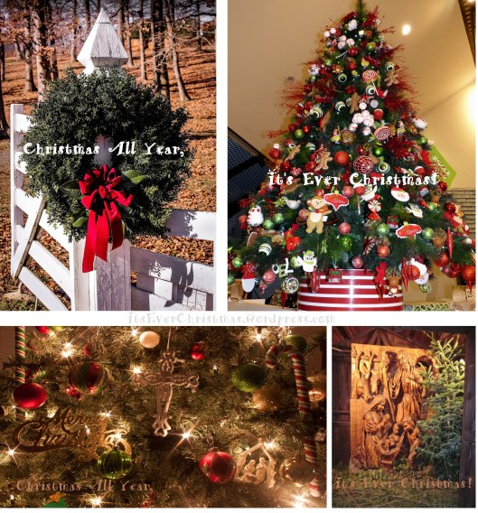"""Christmas All Year, It's Ever Christmas!"" on image of Evergreen wreath with Christmas bow, Christmas Tree decorated with Child-themed ornaments, Christmas tree decorated with Cross and Nativity, and Carved Nativity with Evergreen tree on hay"