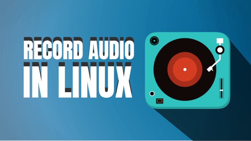How To Record Audio In Ubuntu And Other Linux Distributions
