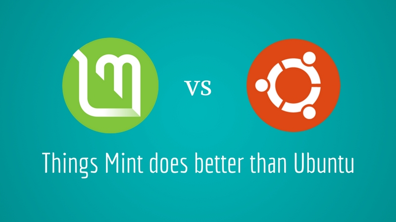 Why Linux Mint is better than Ubuntu