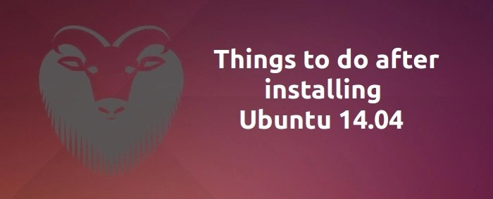 Must to do things after installing Ubuntu 14.04